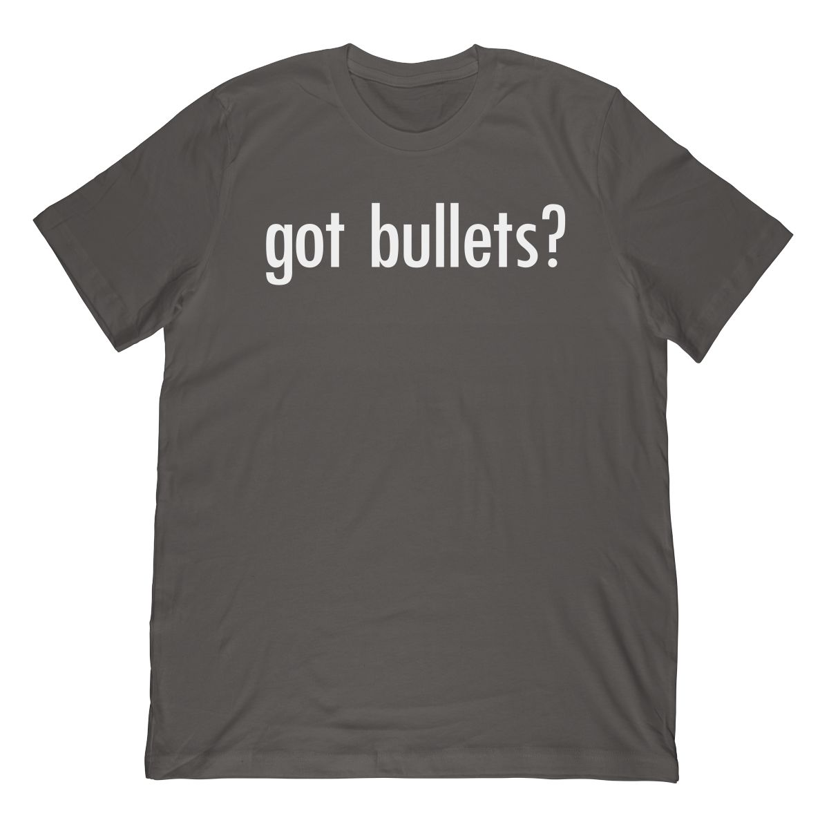 Funny Got Bullets? T-Shirt